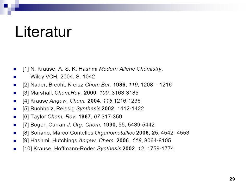 Literatur [1] N. Krause, A. S. K. Hashmi Modern Allene Chemistry,